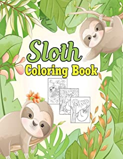 Sloth Coloring Book: 100 Sloth Coloring Book -Coloring Book Flowers For Adults And Kids, -Amazing Sloth Adult And Kids Col...