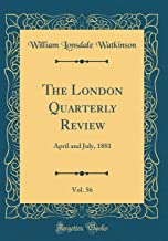 The London Quarterly Review, Vol. 56: April and July, 1881 (Classic Reprint)