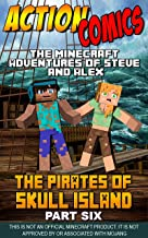 Action Comics: The Minecraft Adventures of Steve and Alex: The Pirates of Skull Island – Part Six (Conclusion) (Minecraft Steve and Alex Adventures Book 43) (English Edition)