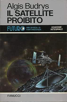 Algis Budrys - Il Satellite Proibito (1991)