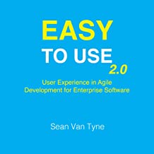 Easy to Use 2.0: User Experience in Agile Development for Enterprise Software