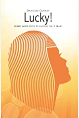 Lucky!: Build Your Luck by Facing Your Fears Kindle Edition