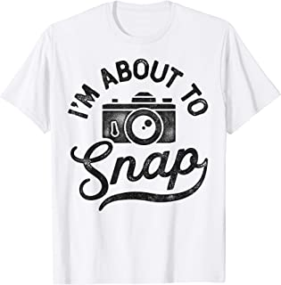 I'm About To Snap Photography Photographer Gift Camera T-Shirt