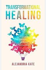 Transformational Healing: Shifting Into an Uplifting Perspective Kindle Edition