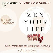 Zen your life (German edition): Kleine Veränderungen mit großer Wirkung