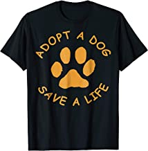 Adopt A Dog T-Shirt (Save A Life Tee Shirt, Rescue Dog)