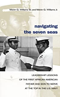 Navigating the Seven Seas: Leadership Lessons of the First African American Father and Son to Serve at the Top in the U.S. Navy