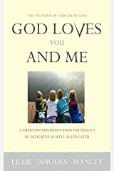God Loves You and Me!: The wonder of our great God! Kindle Edition
