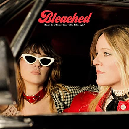 BLEACHED - Don't You Think You've Had Enough? (2019) LEAK ALBUM