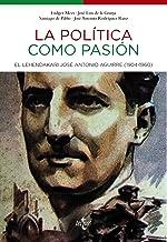 La política como pasión: El lehendakari José Antonio Aguirre (1904-1960) (Ciencia Política - Semilla Y Surco - Serie De Ciencia Política)