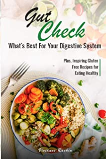 Gut Check – What's Best for Your Digestive System: Plus … Inspiring Gluten Free Recipes for Eating Healthy