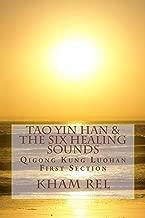 Tao Yin Han & the Six Healing Sounds: Qigong Kung Luohan (First Section Book 1)