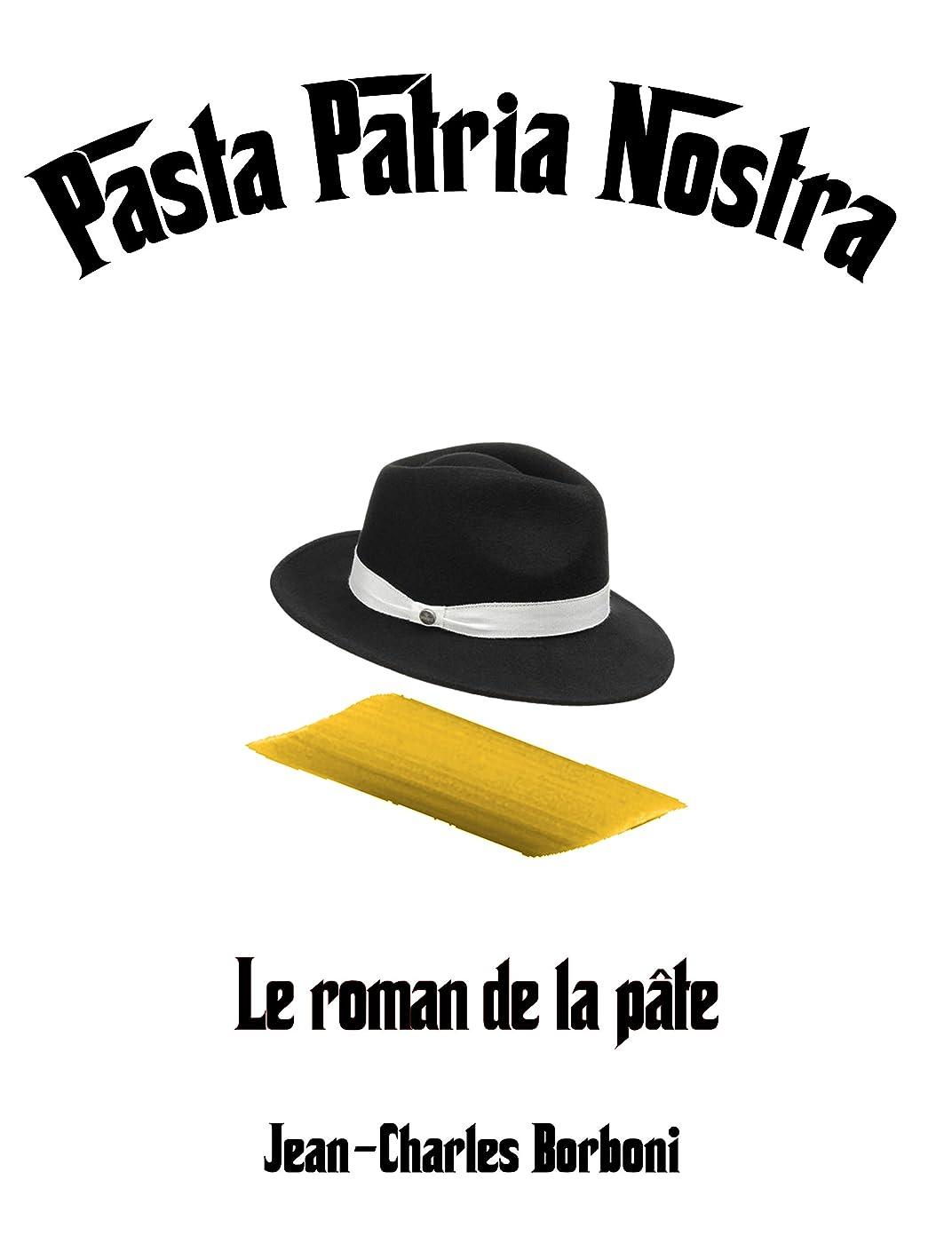 政策西吹雪PASTA PATRIA NOSTRA: Le roman de la pate (French Edition)