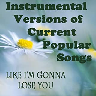 Instrumental Versions of Current Popular Songs: Like I'm Gonna Lose You