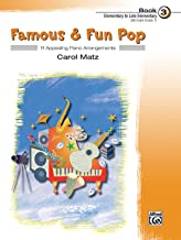 Famous & Fun Pop, Book 3 (Elementary to Late Elementary): 11 Appealing Piano Arrangements