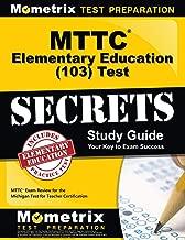 MTTC Elementary Education (103) Test Secrets Study Guide: MTTC Exam Review for the Michigan Test for Teacher Certification (Secrets (Mometrix))