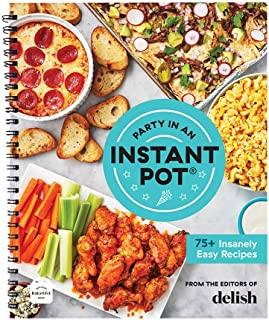 Party in an Instant Pot: 75+ Insanely Easy Instant Pot Recipes from the Editors of Delish