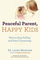 Peaceful Parent, Happy Kids: How to Stop Yelling and Start Connecting (The Peaceful Parent Series) Kindle Edition