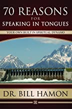 Seventy Reasons for Speaking in Tongues: Your Own Built in Spiritual Dynamo by Bill Hamon (6-Dec-2010) Paperback