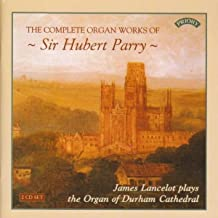 The Complete Organ Works of Sir Hubert Parry / The Organ of Durham Cathedral
