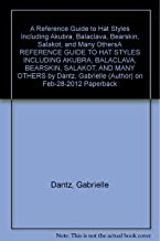 A Reference Guide to Hat Styles Including Akubra, Balaclava, Bearskin, Salakot, and Many OthersA REFERENCE GUIDE TO HAT STYLES INCLUDING AKUBRA, BALACLAVA, BEARSKIN, SALAKOT, AND MANY OTHERS by Dantz, Gabrielle (Author) on Feb-28-2012 Paperback
