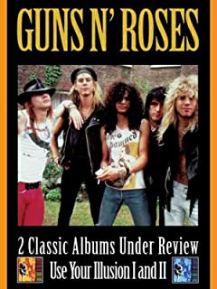 Guns 'N Roses - 2 Classic Albums Under Review: Use Your Illusion I And II