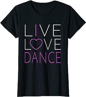 Live Love Dance - I Love Dance T Shirt