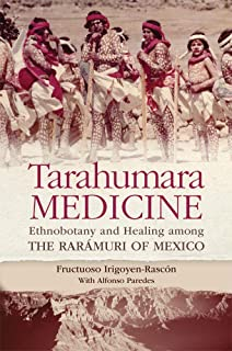 Tarahumara Medicine: Ethnobotany and Healing among the Rarámuri of Mexico (Recovering Languages & Literacies of the Americas)