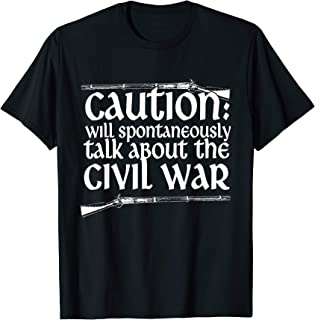 Caution Will Spontaneously Talk About The Civil War T-Shirt