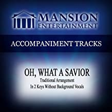 Oh, What a Savior (Traditional Arrangement) [Accompaniment Track]
