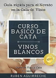 Curso Básico de Cata  (Vinos Blancos): Guía rápida para el Novato en la Cata de Vinos (Curso de Vino y Cata nº 3) (Spanish Edition)