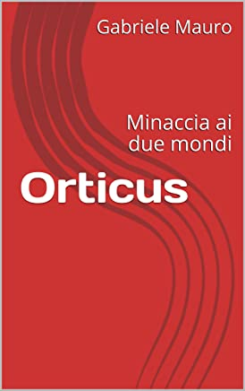 Orticus: Minaccia ai due mondi (La Saga degli Orticus Vol. 1)