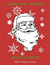 Christmas Advent Sketch Book with Drawing Prompts: A Children's Activity Book to Celebrate the Holidays