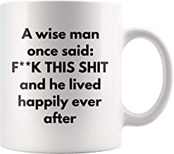 Funny Sarcastic Mug A Wise Man Once Said F This S And He Lived Happily Ever After Sarcastic Funny Mug For Gift Best Friends