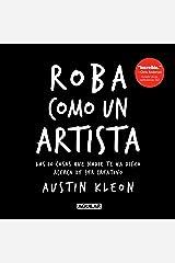 Roba como un artista: Las 10 cosas que nadie te ha dicho acerca de ser creativo (Spanish Edition) eBook Kindle