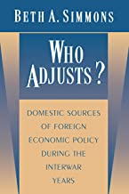 Who Adjusts?: Domestic Sources of Foreign Economic Policy during the Interwar Years (Princeton Studies in International History and Politics Book 175) (English Edition)