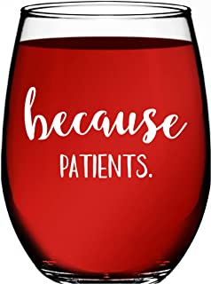 Because Patients Unique Funny Stemless Wine Glass - Medical Doctor, Dentist, Physician, Hygienist, Therapist, Nurse Gifts for Women and Men - Birthday and Graduation Gifts by Funny Bone Products 15 OZ