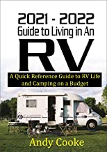 2021 – 2022 Guide to Living in an RV: A Quick Reference Guide to RV Life and Camping on a Budget