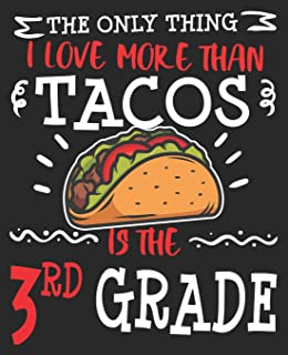 The Only Thing I Love More Than Tacos Is The 3rd Grade: Back to School Funny Taco 1st Day of Third Composition Notebook 100 Wide Ruled Pages Journal Diary