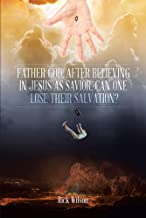 Father God, After Believing in Jesus as Savior, Can One Lose Their Salvation?
