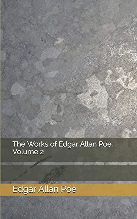 The Works of Edgar Allan Poe. Volume 2