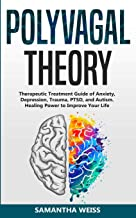 Polyvagal Theory: Therapeutic Treatment Guide of Anxiety, Depression, Trauma, PTSD, and Autism. Healing Power to Improve Your Life