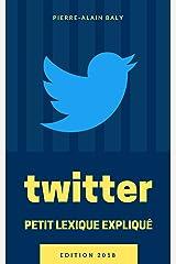 Twitter : Petit Lexique Expliqué: Comprendre Twitter à travers ses chiffres, son histoire et son jargon Format Kindle