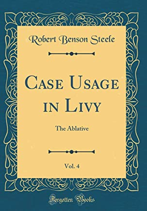 Case Usage in Livy, Vol. 4: The Ablative (Classic Reprint)