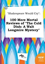 Shakespeare Would Cry: 100 Mere Mortal Reviews of the Cold Dish: A Walt Longmire Mystery