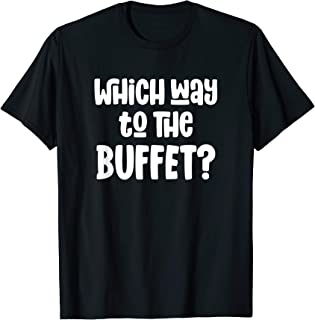 Which Way To The Buffet - Funny Tourist Tacky Vacation T-Shirt