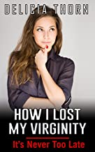 How I lost My Virginity: It's Never Too Late. (Losing Virginity, Sex Tale, Erotica, Mild Sex, Delicia Thorn)