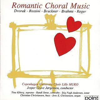 Romantic Choral Music - Dvorak - Rossini - Bruckner - Brahms - Reger