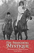 The Middleburg Mystique: A Peek Inside the Gates of Middleburg, Virginia (Capital Hometown Guides)