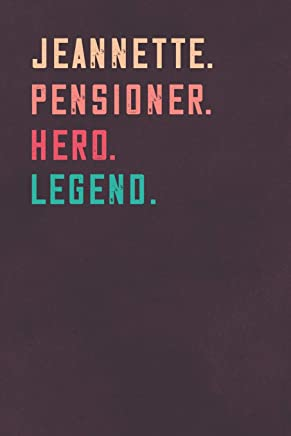 Jeannette. Pensioner. Hero. Legend.: Retirement Notebook - Great Individual Gift for Writing Notes, Scribble and Reminders   lined   6x9 Inch   100 Pages